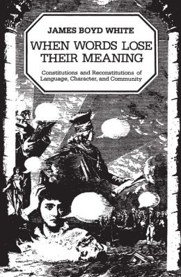 When Words Lose Their Meaning: Constitutions and Reconstitutions of Language, Character, and Community
