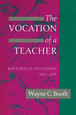 The Vocation of a Teacher: Rhetorical Occasions, 1967-1988: Rhetorical Occasions, 1967-1988
