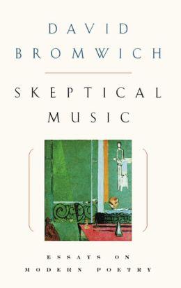 Skeptical Music: Essays on Modern Poetry