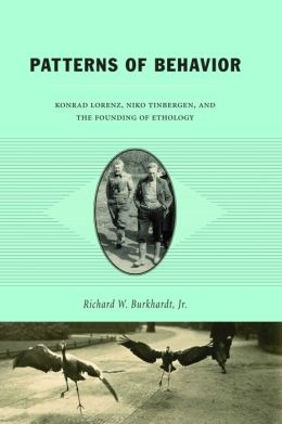 Patterns of Behavior: Konrad Lorenz, Niko Tinbergen, and the Founding of Ethology
