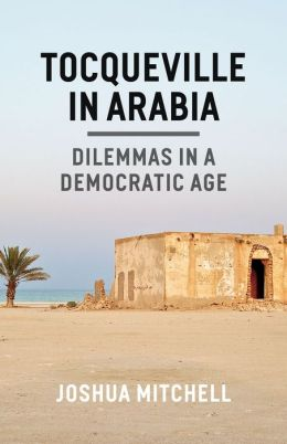 Tocqueville in Arabia: Dilemmas in a Democratic Age