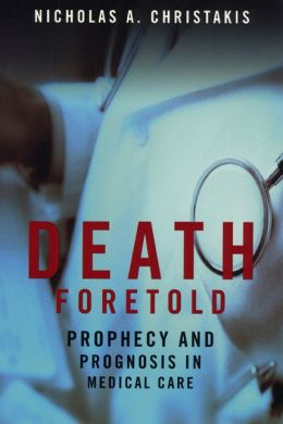 Death Foretold: Prophecy and Prognosis in Medical Care