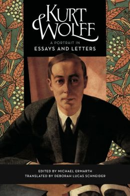 Kurt Wolff: A Portrait in Essays and Letters