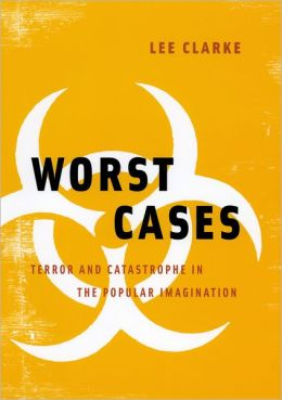 Worst Cases: Inquiries Into Terror, Calamity, and Imagination
