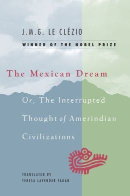 The Mexican Dream: Or, the Interrupted Thought of AmerIndian Civilization