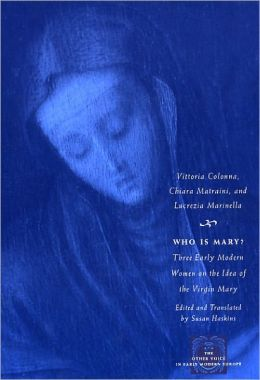 Who Is Mary?: Three Early Modern Women on the Idea of the Virgin Mary