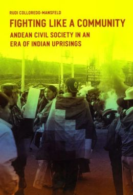 Fighting Like a Community: Andean Civil Society in an Era of Indian Uprisings