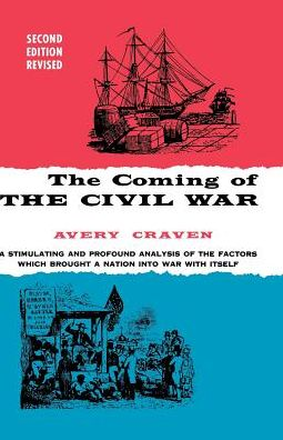 Coming of the Civil War: A Stimulating and Profound Analysis of the Factors Which Brought a Nation Into War With Itself