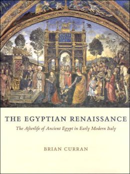 Egyptian Renaissance: The Afterlife of Ancient Egypt in Early Modern Italy
