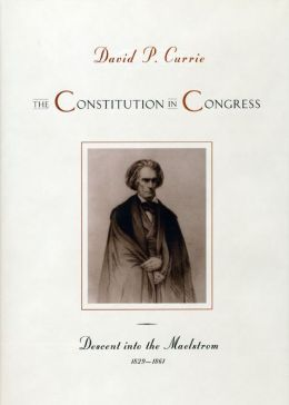 The Constitution in Congress: Descent into the Maelstrom, 1829-1861