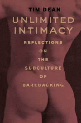 Unlimited Intimacy: Reflections on the Subculture of Barebacking