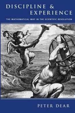 Discipline and Experience: The Mathematical Way in the Scientific Revolution