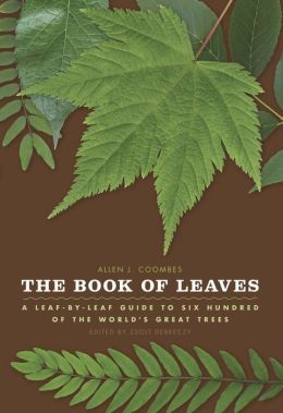 The Book of Leaves: A Leaf-by-Leaf Guide to Six Hundred of the World's Great Trees Allen J. Coombes and Zsolt Debreczy