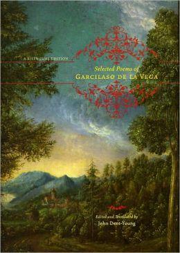 Selected Poems of Garcilaso de la Vega: A Bilingual Edition