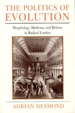 The Politics of Evolution: Morphology, Medicine, and Reform in Radical London
