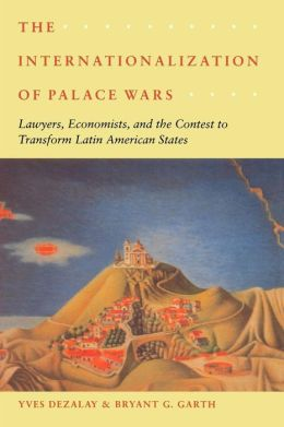 Internationalization of Palace Wars: Lawyers, Economists, and the Contest to Transform Latin American States