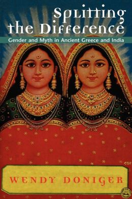 Splitting the Difference: Gender and Myth in Ancient Greece and India