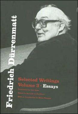 Friedrich Durrenmatt: Selected Writings, Volume 3, Essays