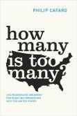 Book Cover Image. Title: How Many Is Too Many?:  The Progressive Argument for Reducing Immigration into the United States, Author: Philip Cafaro