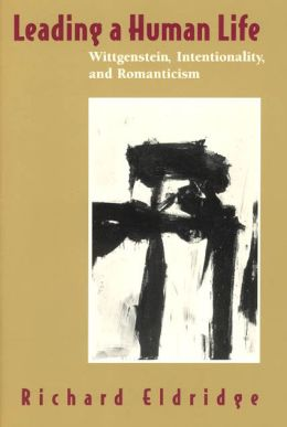 Leading a Human Life: Wittgenstein, Intentionality, and Romanticism