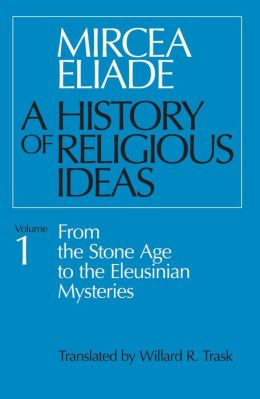 History of Religious Ideas: From the Stone Age to the Eleusinian Mysteries