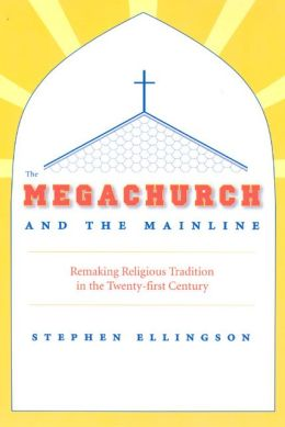 Megachurch and the Mainline: Cultural Innovation, Change, and Conflict in Mainline Protestant Congregations