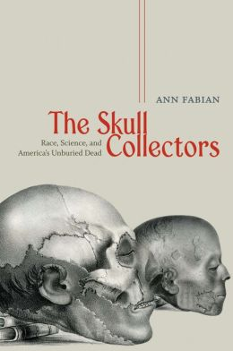 The Skull Collectors: Race, Science, and America's Unburied Dead