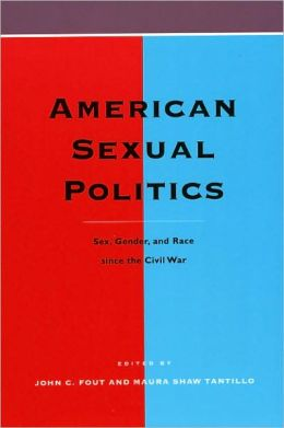 American Sexual Politics: Sex, Gender, and Race since the Civil War