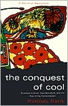 Conquest of Cool: Business Culture, Counterculture, and the Rise of Hip Consumerism