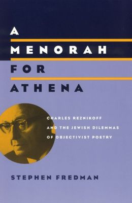 A Menorah for Athena: Charles Reznikoff and the Jewish Dilemmas of Objectivist Poetry