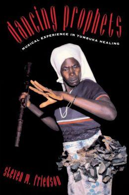 Dancing Prophets: Musical Experience in Tumbuka Healing