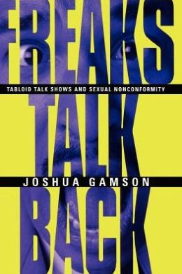 Freaks Talk Back; Tabloid Talk Shows and Sexual Nonconformity