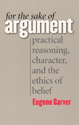 For the Sake of Argument: Practical Reasoning, Character, and the Ethics of Belief