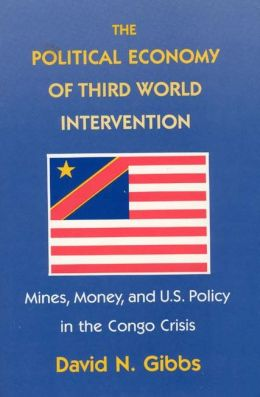 The Political Economy of Third World Intervention: Mines, Money, and U. S. Policy in the Congo Crisis