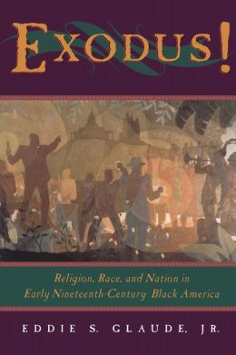 Exodus!: Religion, Race and Nation in Early Nineteenth-Century Black America