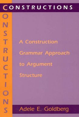 Constructions: A Construction Grammar Approach to Argument Structure