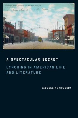 A Spectacular Secret: Lynching in American Life and Literature
