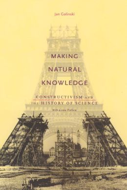 Making Natural Knowledge: Constructivism and the History of Science