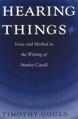 Hearing Things: Voice and Method in the Writing of Stanley Cavell