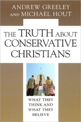 The Truth about Conservative Christians: What They Think and What They Believe