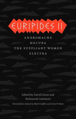 Euripides II: Andromache, Hecuba, The Suppliant Women, Electra