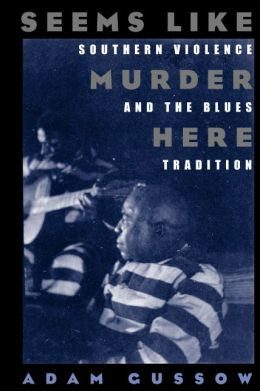 Seems Like Murder Here : Southern Violence and the Blues Tradition