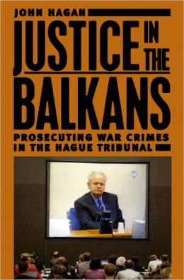 Justice in the Balkans: Prosecuting War Crimes in the Hague Tribunal