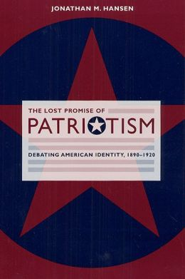 The Lost Promise of Patriotism: Debating American Identity, 1890-1920