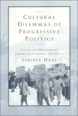 Cultural Dilemmas of Progressive Politics: Styles of Engagement Among Grassroots Activists