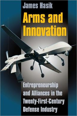 Arms and Innovation: Entrepreneurship and Alliances in the Twenty-First Century Defense Industry