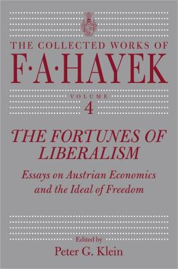 The Fortunes of Liberalism: Essays on Austrian Economics and the Ideal of Freedom