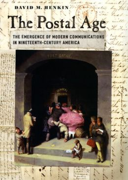 Postal Age: The Emergence of Modern Communications in Nineteenth-Century America