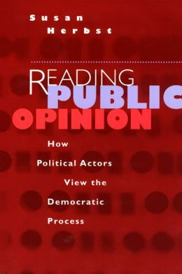 Reading Public Opinion: How Political Actors View the Democratic Process