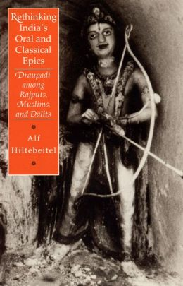 Rethinking India's Oral and Classical Epics; Draupadi among Rajputs, Muslims, and Dalits